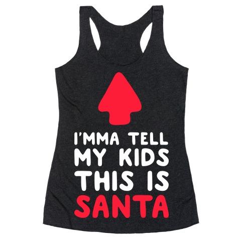 I'mma Tell My Kids This Is Santa Racerback Tank Top