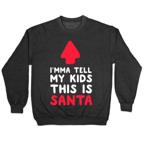 I'mma Tell My Kids This Is Santa Pullover