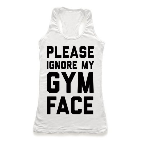 Please Ignore My Gym Face Racerback Tank Top