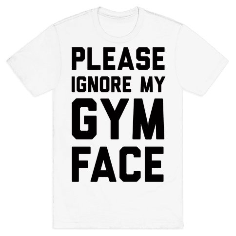 Please Ignore My Gym Face Mens T-Shirt