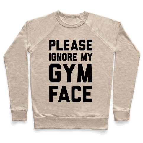 Please Ignore My Gym Face Pullover