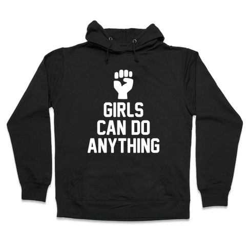 Girls Can Do Anything Hooded Sweatshirt