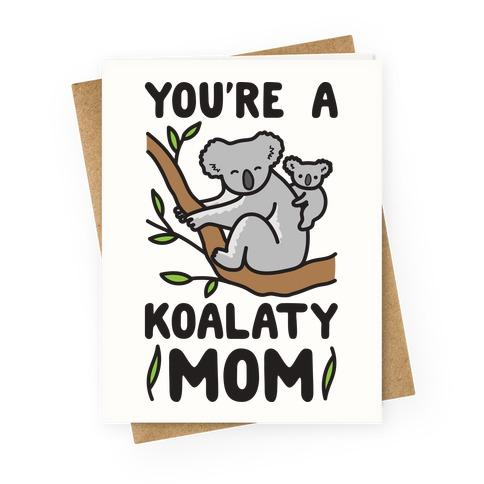 You're A Koalaty Mom Greeting Card