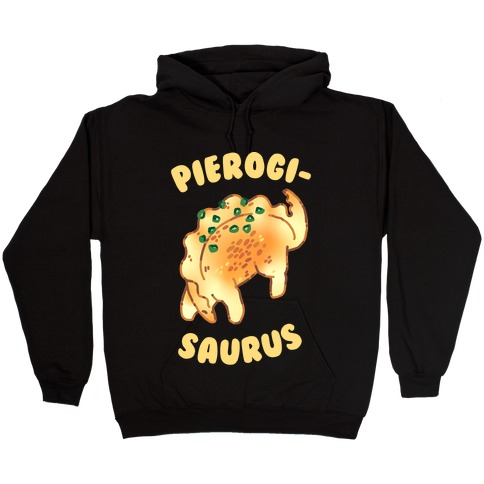 Pierogisaurus Hooded Sweatshirt