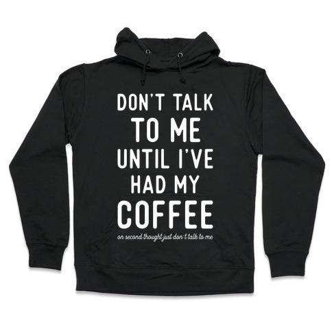 Don't Talk to Me until I've Had My Coffee Hooded Sweatshirt