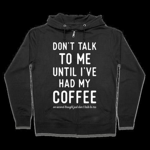 Don't Talk to Me until I've Had My Coffee Zip Hoodie