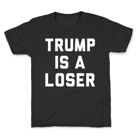 Trump Is A Loser Kids T-Shirt