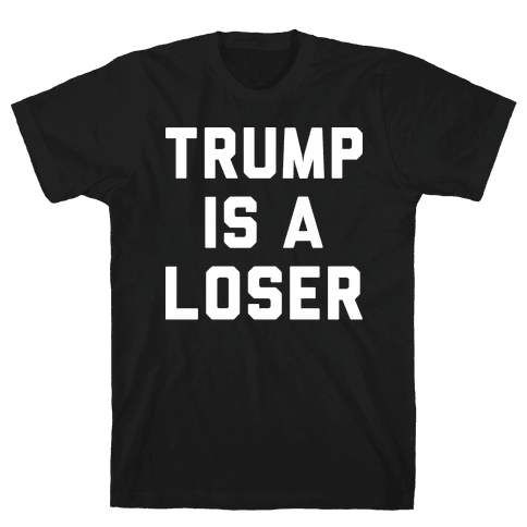Trump Is A Loser Mens T-Shirt