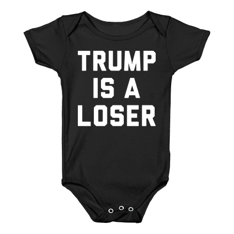Trump Is A Loser Baby Onesy