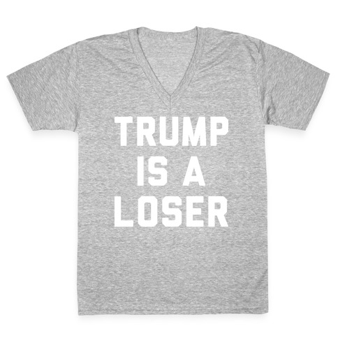 Trump Is A Loser V-Neck Tee Shirt