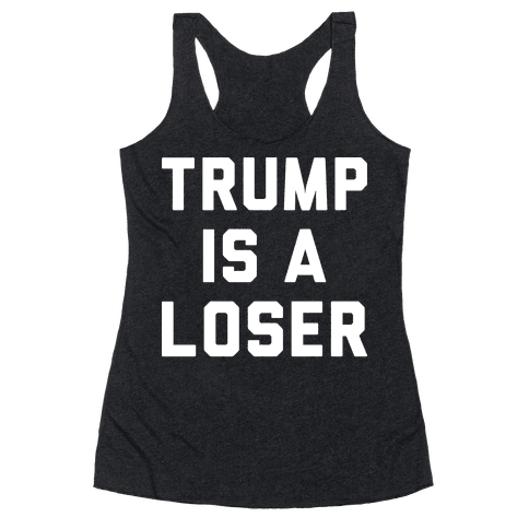 Trump Is A Loser Racerback Tank Top