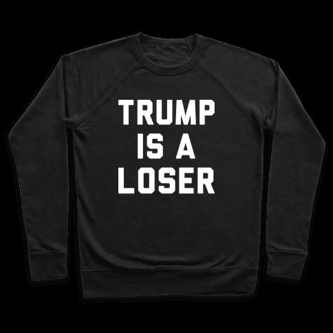 Trump Is A Loser Pullover