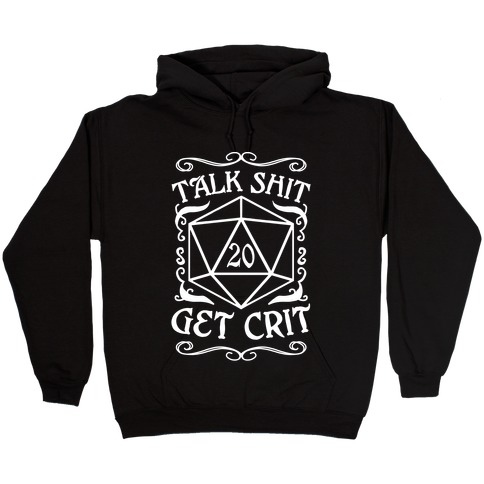 Talk shit Get Crit Hooded Sweatshirt