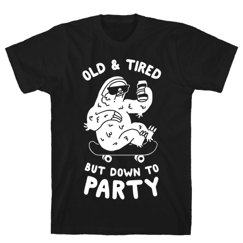 Old & Tired But Down To Party Mens/Unisex T-Shirt