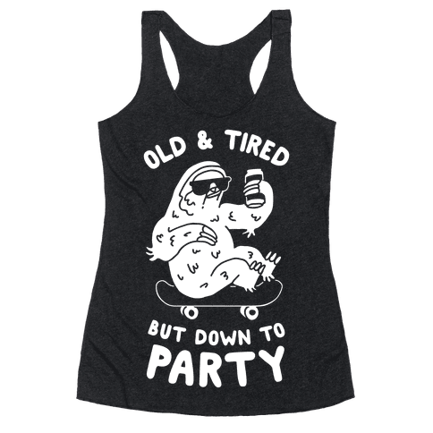 Old & Tired But Down To Party Racerback Tank Top