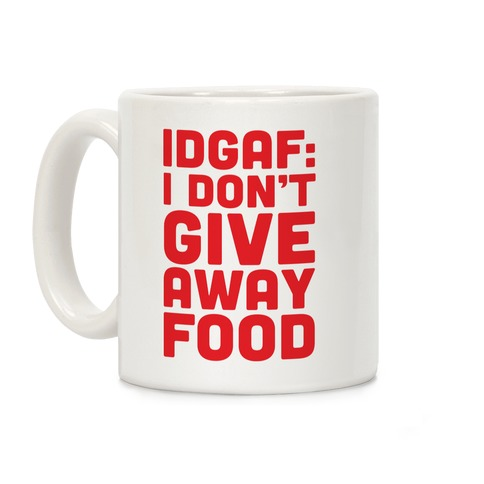 I Don't Give Away Food Coffee Mug