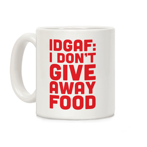 I Don't Give Away Food Coffee Mug