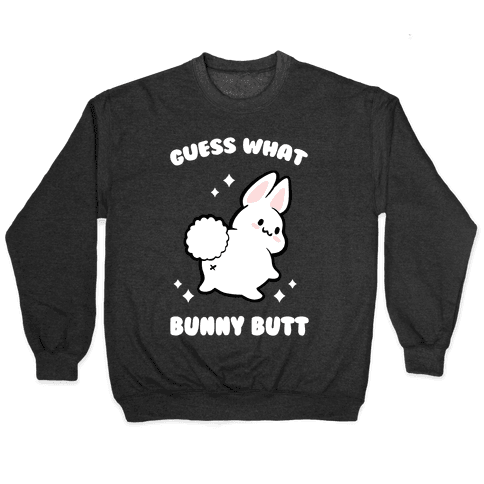 Guess What Bunny Butt Pullover