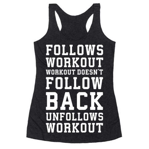 Follows Workout Workout Doesn't follow back unfollows workout Racerback Tank Top