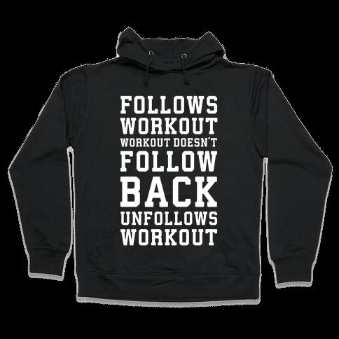 Follows Workout Workout Doesn't follow back unfollows workout Hooded Sweatshirt