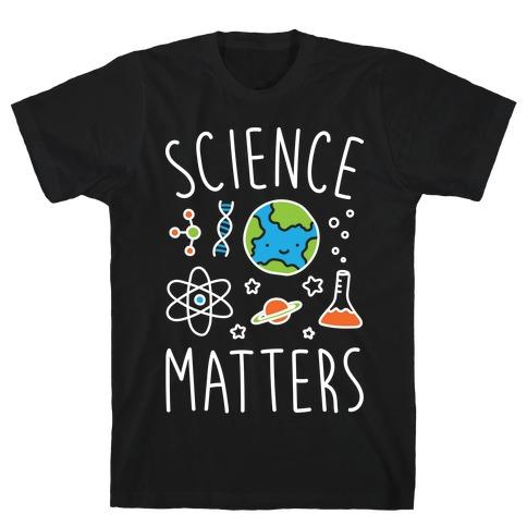 Science Matters Mens/Unisex T-Shirt