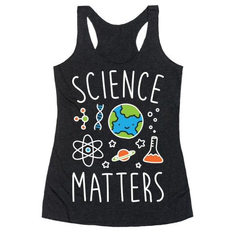 Science Matters Racerback Tank Top