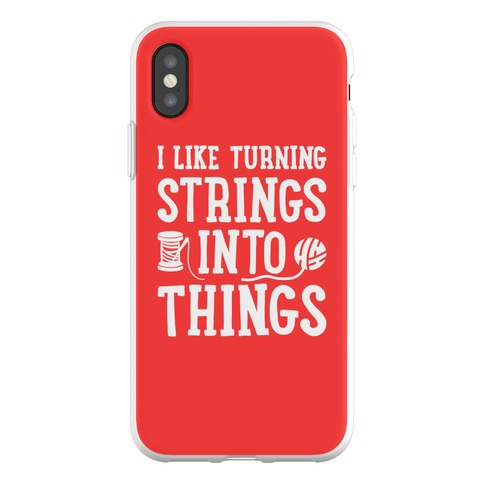 I Like Turning Strings Into Things Phone Flexi-Case