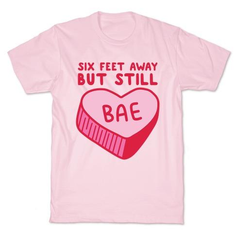 Six Feet Away But Still Bae T-Shirt
