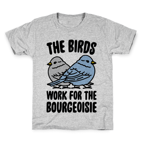 The Birds Work For The Bourgeoisie Kids T-Shirt