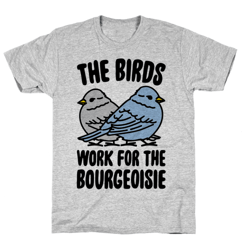 The Birds Work For The Bourgeoisie Mens/Unisex T-Shirt
