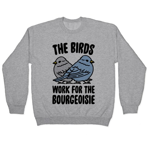 The Birds Work For The Bourgeoisie Pullover