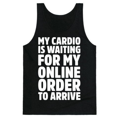 My Cardio Is Waiting For My Online Order To Arrive White Print Tank Top