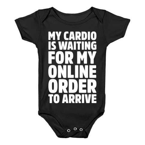 My Cardio Is Waiting For My Online Order To Arrive White Print Baby Onesy