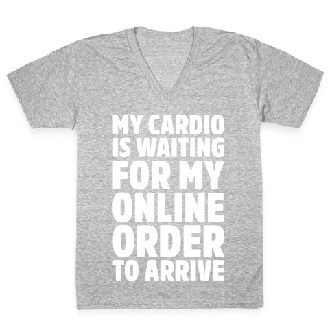 fbc208530 My Cardio Is Waiting For My Online Order To Arrive White Print V-Neck Tee