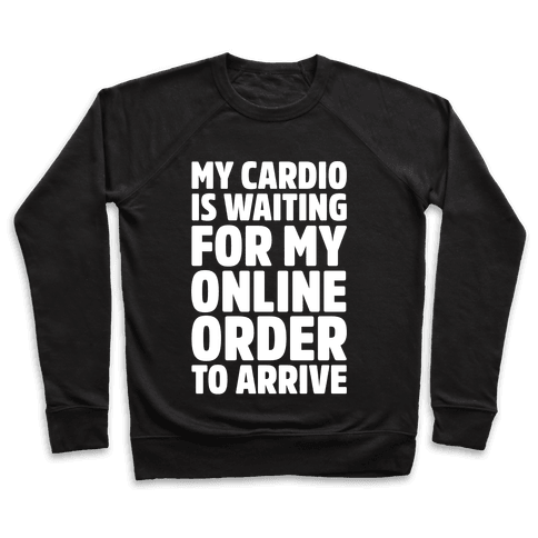 My Cardio Is Waiting For My Online Order To Arrive White Print Pullover