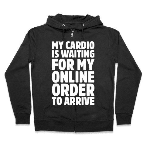 My Cardio Is Waiting For My Online Order To Arrive White Print Zip Hoodie