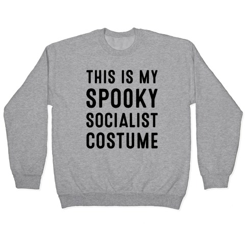 This Is My Spooky Socialist Costume Pullover