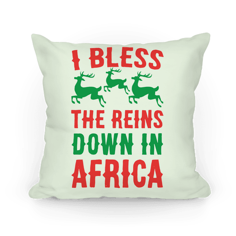 I Bless the Reins Down in Africa Pillow