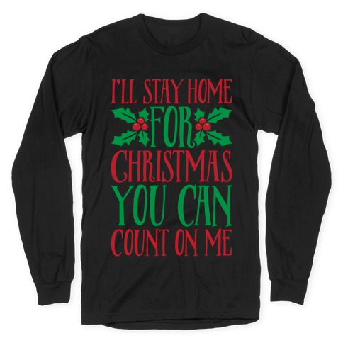 I'll Stay Home For Christmas White Print Long Sleeve T-Shirt