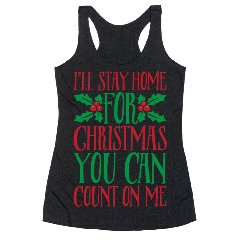 I'll Stay Home For Christmas White Print Racerback Tank Top