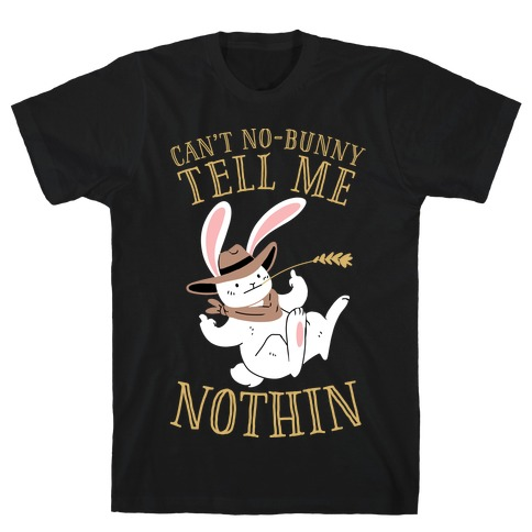 Can't No-Bunny Tell Me Nothin' T-Shirt