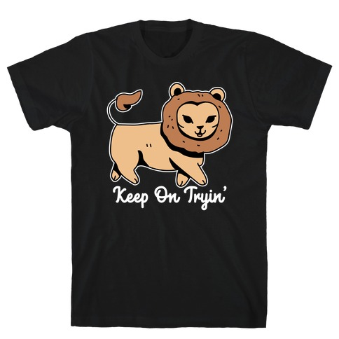 Keep On Trying Lion T-Shirt