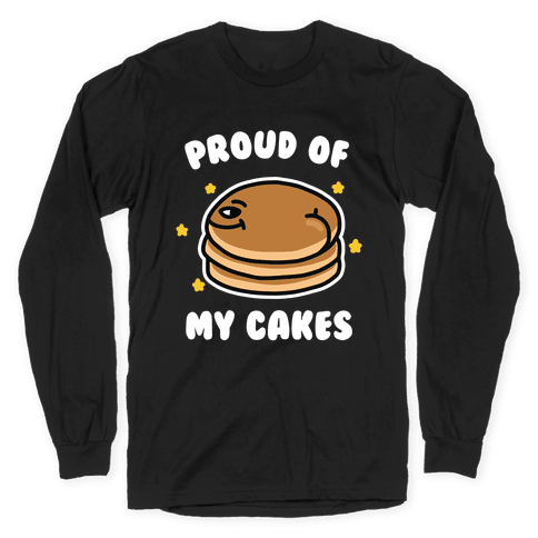 Proud of My Cakes Long Sleeve T-Shirt