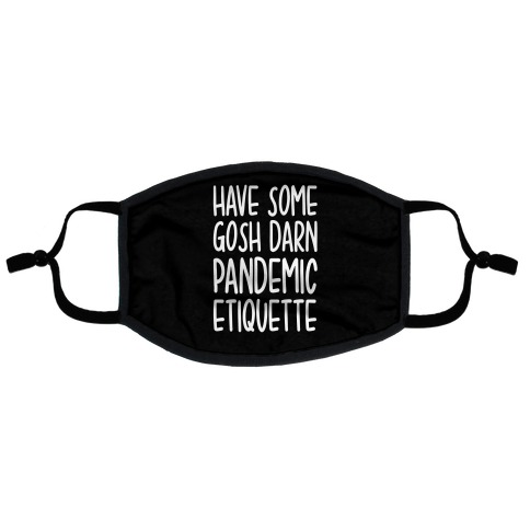 Have Some Gosh Darn Pandemic Etiquette Flat Face Mask
