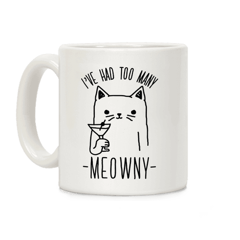 I've Had One Too Meowny Coffee Mug