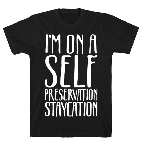 I'm On A Self Preservation Staycation White Print T-Shirt