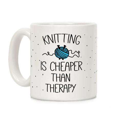 Knitting Is Cheaper Than Therapy Coffee Mug