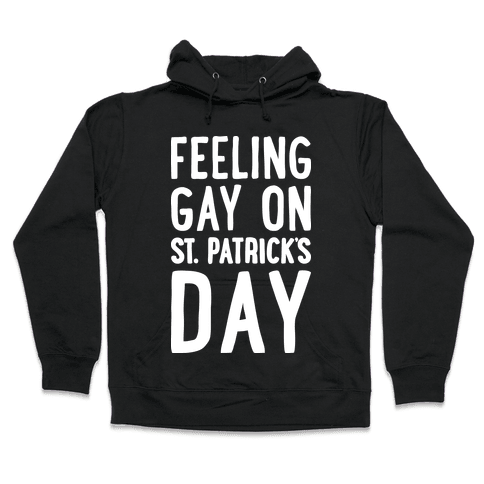 Feeling Gay On St. Patrick's Day Hooded Sweatshirt