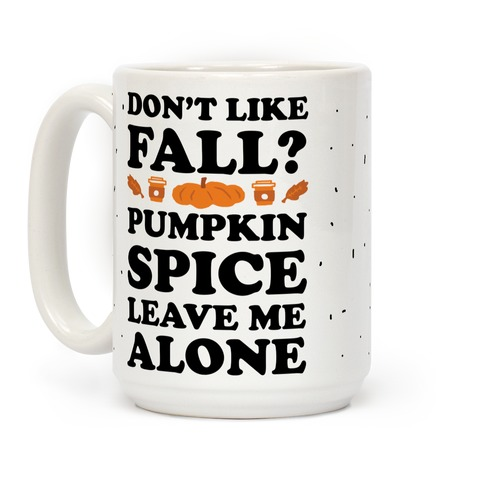Don't Like Fall Pumpkin Spice Leave Me Alone Coffee Mug