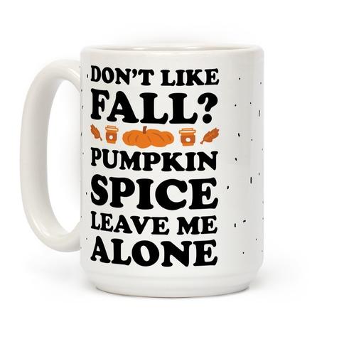 Don't Like Fall Pumpkin Spice Leave Me Alone Coffee Mug